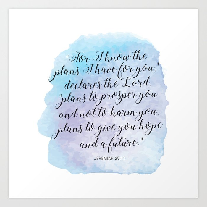 """""""For I know the plans I have for you,"""" declares the LORD, """"plans to prosper you and not to harm you Kunstdrucke"""