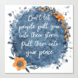 Don't Let People Pull You Into Their Storm Canvas Print