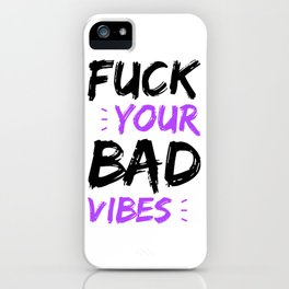 Fuck your bad vibes iPhone Case