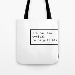 I'm far too cynical to be gullible Tote Bag