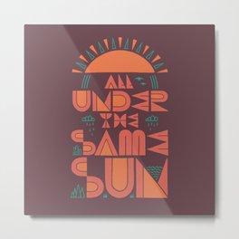 All Under the Same Sun Metal Print