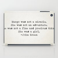 "john green iPad Cases featuring ""Margo was not a miracle..."" -John Green by Typed Book Quotes"