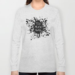 Too Much Swag Long Sleeve T-shirt