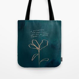 """""""In Between The Questions And The Answers, There Is Grace."""" Tote Bag"""