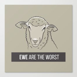 Ewe Are the Worst Canvas Print