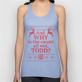 Christmas Vacation - And why is the carpet all wet, Todd? Unisex Tank Top