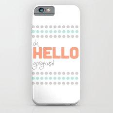 HELLO GORGEOUS! Slim Case iPhone 6s