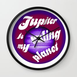 Jupiter is my Ruling Planet Wall Clock