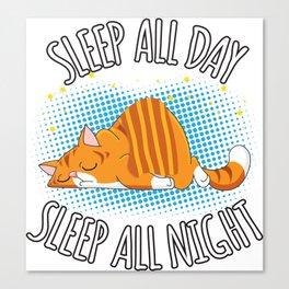 Sleep All Day Sleep All Night - Lazy Cat Canvas Print