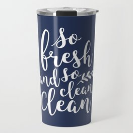 so fresh so clean clean / navy Travel Mug