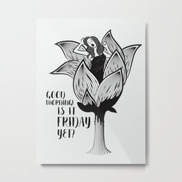 Good morning! Is it Friday yet? Metal Print
