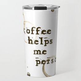 Coffee Helps Me Person Travel Mug