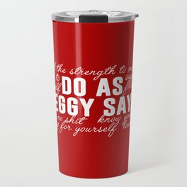 do as peggy says Travel Mug