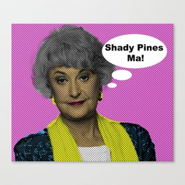 Shady Pines Ma! : The Golden Girls Canvas Print