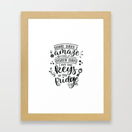 Some days I amaze myself Other days I put the keys in the fridge - Funny hand drawn quotes illustration. Funny humor. Life sayings. Framed Art Print