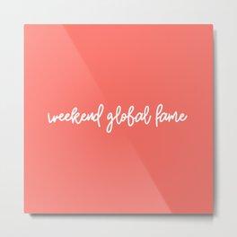 weekend global fame Metal Print