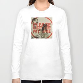Please don't waste my time Long Sleeve T-shirt