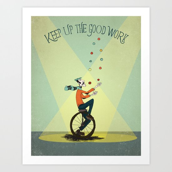 KEEP UP THE GOOD WORK Art Print