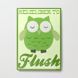 Remember to Flush! Metal Print