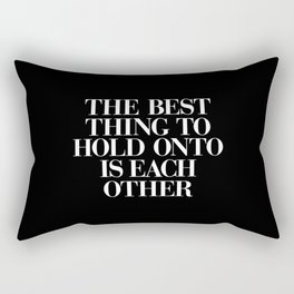 The Best Thing to Hold Onto is Each Other black-white typography poster bedroom home wall decor Rectangular Pillow