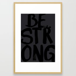 BE STRONG // dark Framed Art Print