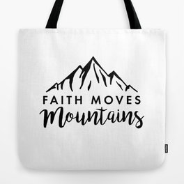 Faith Quote - Faith Moves Mountains Tote Bag