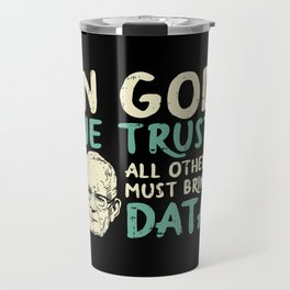 In God We Trust All Others Must Bring Data Travel Mug