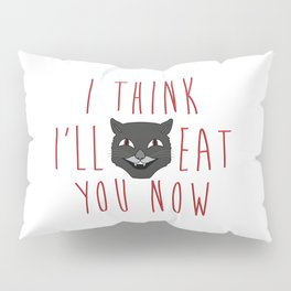 I Think I'll Eat You Now Pillow Sham