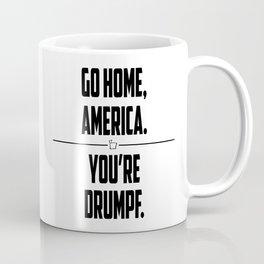 Go Home, America. You're Drumpf. Coffee Mug