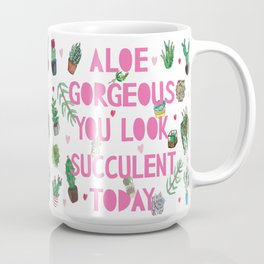 Aloe Gorgeous You Look Succulent Today Coffee Mug