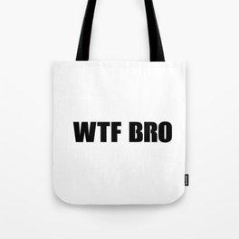 WTF BRO Slogan! Tote Bag