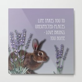 Life Takes You To Unexpected Places - Love Brings You Home Metal Print