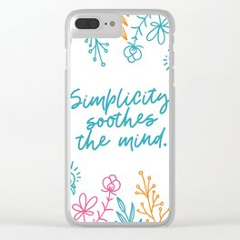 Simplicity soothes the mind. Motivational lettering with flowers, leaves. Clear iPhone Case