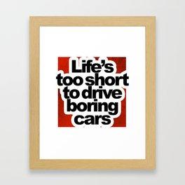 Life's Too Short To Drive Boring Cars Framed Art Print