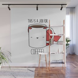 This is a Job for Coffee! Wall Mural