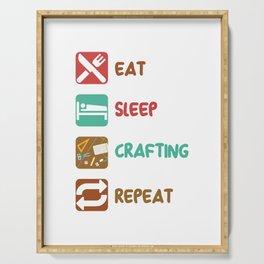 Eat Sleep Crafting Repeat Artfulness Handicraft Artifice Artistry Handiwork Gift Serving Tray