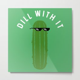 DILL WITH IT Metal Print