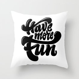Have More Fun lettering Throw Pillow