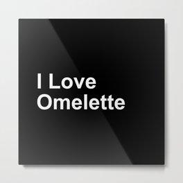 I Love Omelette Metal Print