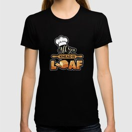 Funny Baking All You Knead Is Loaf Design T-shirt
