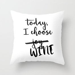 Today, I choose WINE Throw Pillow