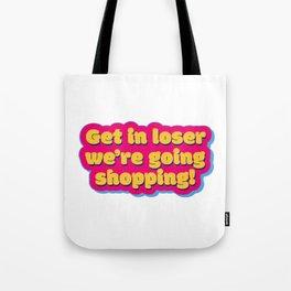 Get in loser 2 Tote Bag