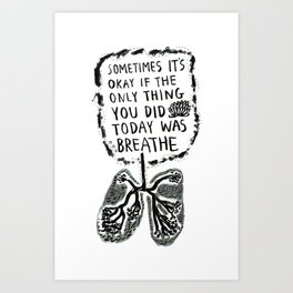 Sometimes It's Okay if the Only Thing You Did Today Was Breathe Art Print