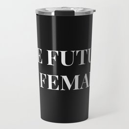 The future is female black-white Travel Mug