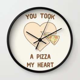 You took a pizza my heart Wall Clock