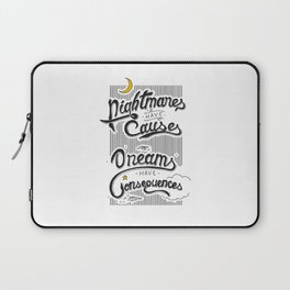 Nightmares have Causes... Dreams have Consequences Laptop Sleeve