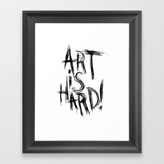 ART IS HARD! Framed Art Print