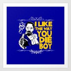 I like the way you die, boy Art Print