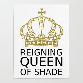 Reigning Queen of Shade Poster