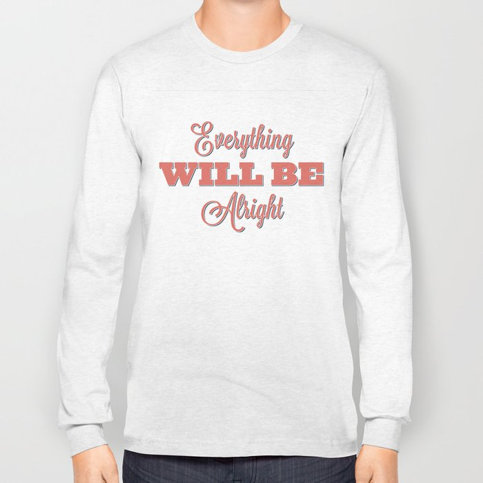 Everything Will Be Alright Long Sleeve T-shirt